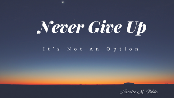 Never Give Up – It's Not An Option